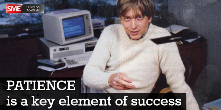 Bill Gates - Patience is a key element of success.
