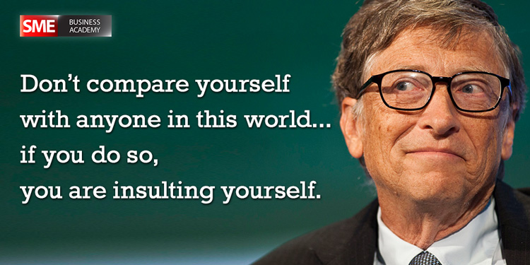 Bill Gates - Don't compare yourself with anyone in this world…if you do so, you are insulting yourself.