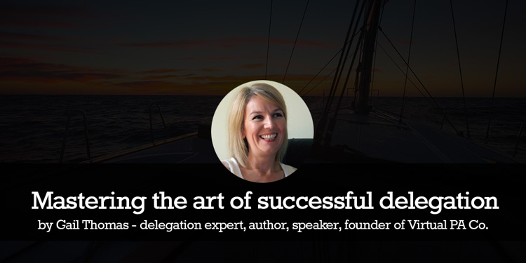 Gail Thomas - Mastering the art of successful delegation