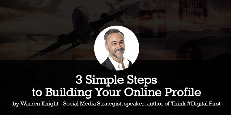 3 Simple Steps to Building Your Online Profile by Warren Knight