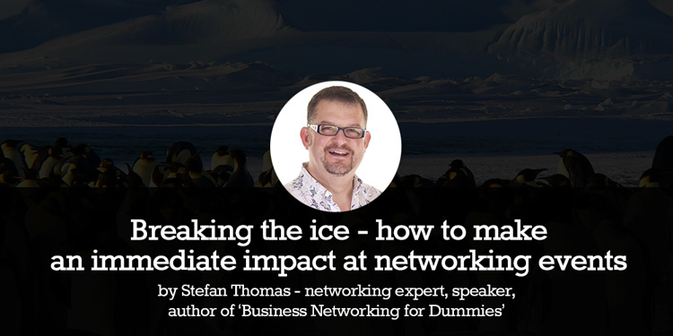 Breaking the ice – how to make an immediate impact at networking events