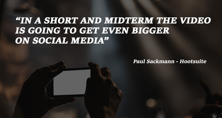 Even the big players and big analysts have started predicting no further than towards three years ahead. In a short and midterm the video is going to get even bigger on social media - Paul Sackmann (Hootsuite)