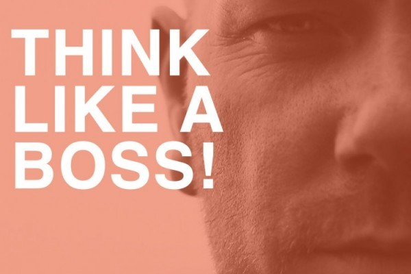 Think Like A Boss!