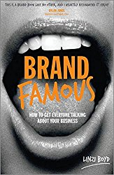 Brand Famous: How to Get Everyone Talking About Your Business Linzi Boyd