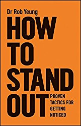 How to Stand Out: Proven Tactics for Getting Noticed Dr Rob Yeung