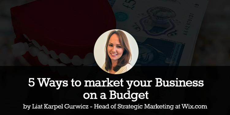 Liat-Karpel-Gurwicz---5-Ways-to-market-your-Business-on-a-Budget---Wix